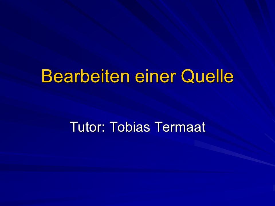 Bearbeiten einer Quelle Tutor: Tobias Termaat