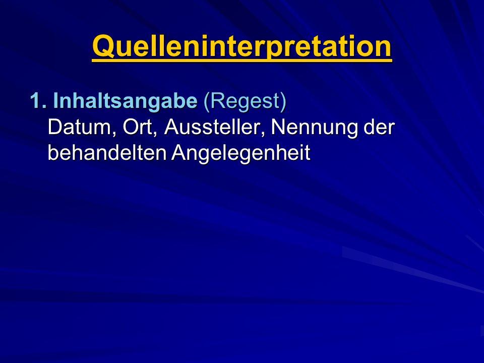 Quelleninterpretation 1. Inhaltsangabe (Regest) Datum, Ort, Aussteller, Nennung der behandelten Angelegenheit