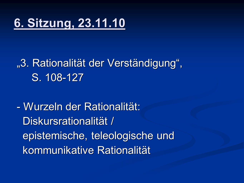 6. Sitzung, 23.11.10 3. Rationalität der Verständigung, 3.