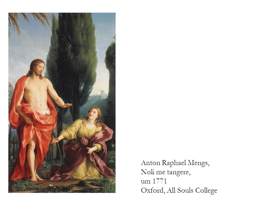 Anton Raphael Mengs, Noli me tangere, um 1771 Oxford, All Souls College