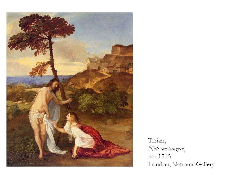 Tizian, Noli me tangere, um 1515 London, National Gallery