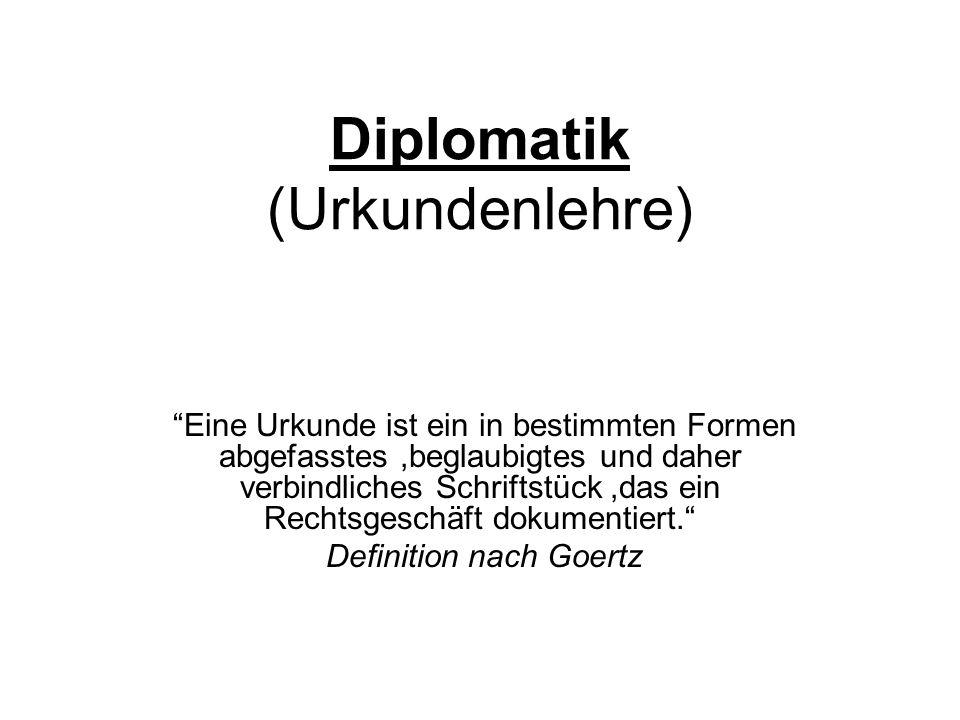 Diplomatik (Urkundenlehre) Eine Urkunde ist ein in bestimmten Formen abgefasstes,beglaubigtes und daher verbindliches Schriftstück,das ein Rechtsgesch