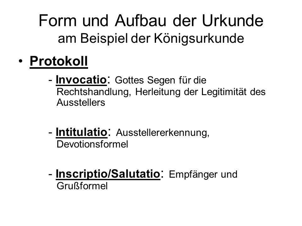 Form und Aufbau der Urkunde am Beispiel der Königsurkunde Protokoll - Invocatio : Gottes Segen für die Rechtshandlung, Herleitung der Legitimität des