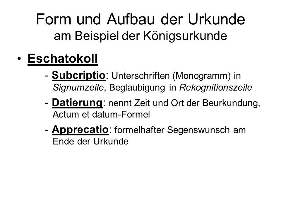 Form und Aufbau der Urkunde am Beispiel der Königsurkunde Eschatokoll - Subcriptio: Unterschriften (Monogramm) in Signumzeile, Beglaubigung in Rekogni