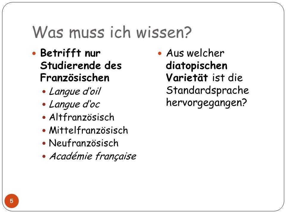 Was muss ich wissen? 5 Betrifft nur Studierende des Französischen Langue doil Langue doc Altfranzösisch Mittelfranzösisch Neufranzösisch Académie fran