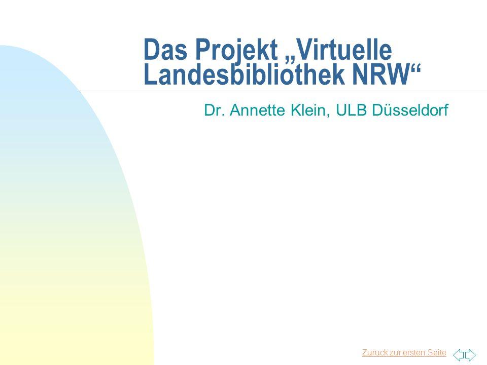 Zurück zur ersten Seite Das Projekt Virtuelle Landesbibliothek NRW Dr. Annette Klein, ULB Düsseldorf