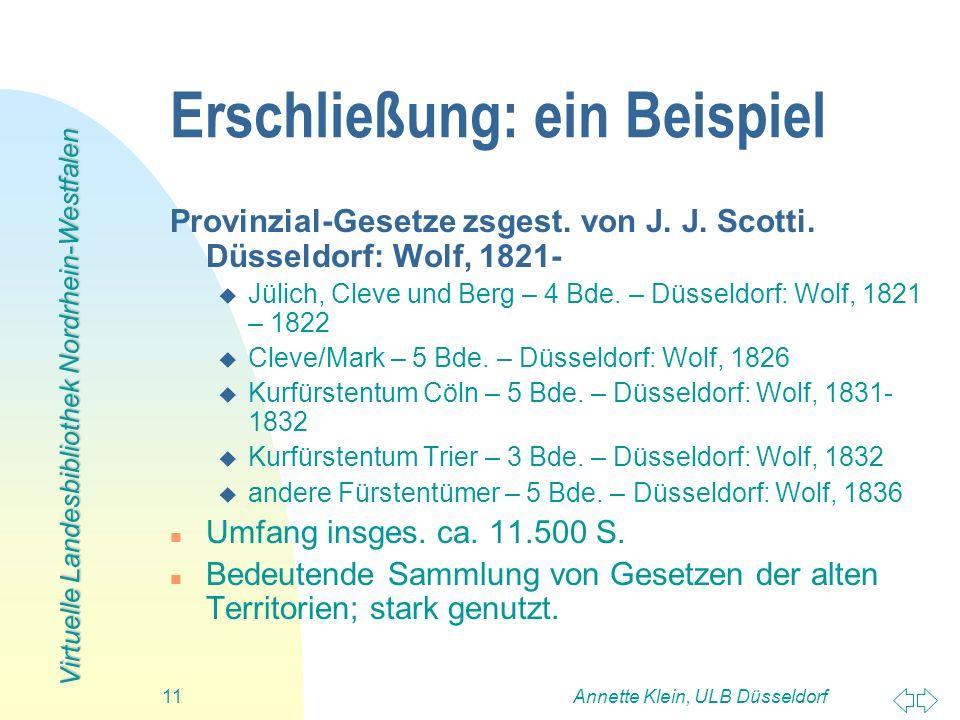 Virtuelle Landesbibliothek Nordrhein-Westfalen Annette Klein, ULB Düsseldorf11 Erschließung: ein Beispiel Provinzial-Gesetze zsgest. von J. J. Scotti.