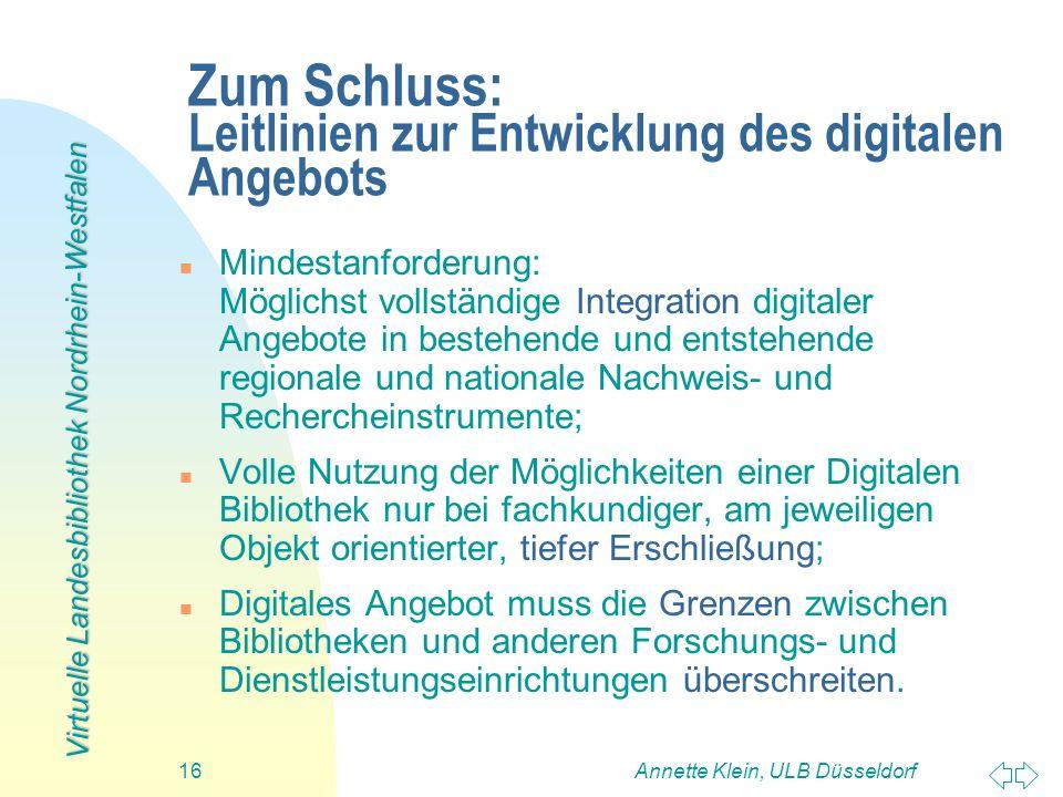 Virtuelle Landesbibliothek Nordrhein-Westfalen Annette Klein, ULB Düsseldorf16 Zum Schluss: Leitlinien zur Entwicklung des digitalen Angebots n Mindes