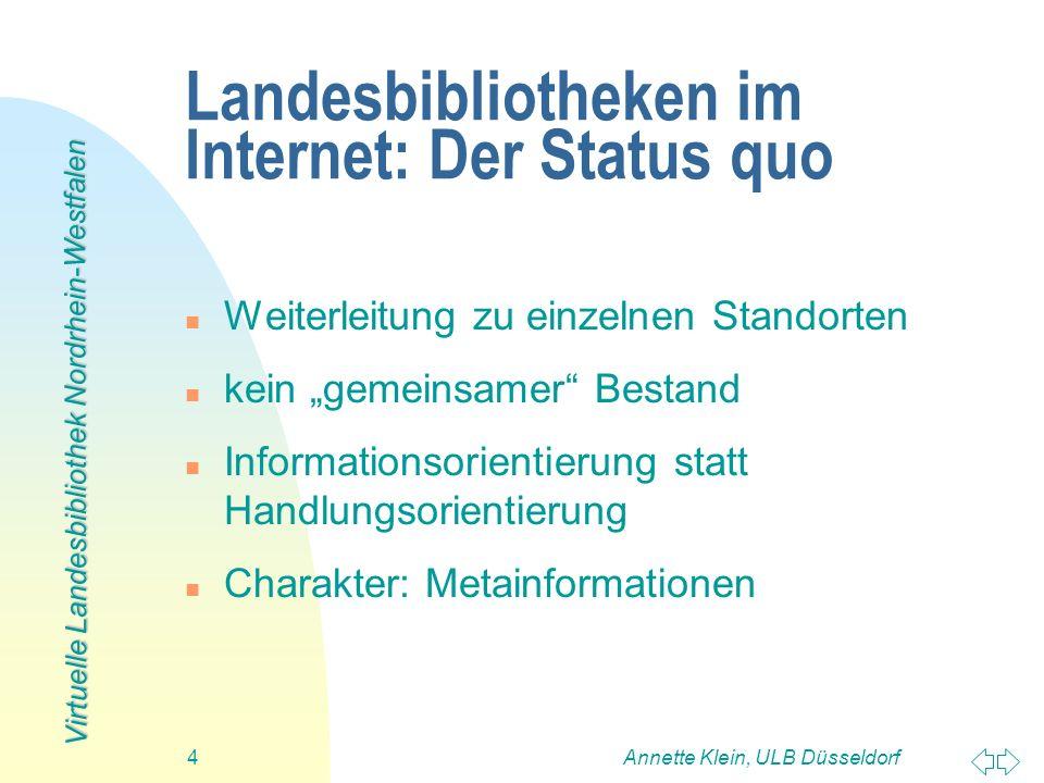 Virtuelle Landesbibliothek Nordrhein-Westfalen Annette Klein, ULB Düsseldorf15 Erschließung: ein Beispiel Ziele: n Einbindung in den aktuellen Forschungskontext n Flexible Zugriffsmöglichkeiten nach verschiedenen Kriterien n Punktgenaues Ansteuern einzelner Textabschnitte