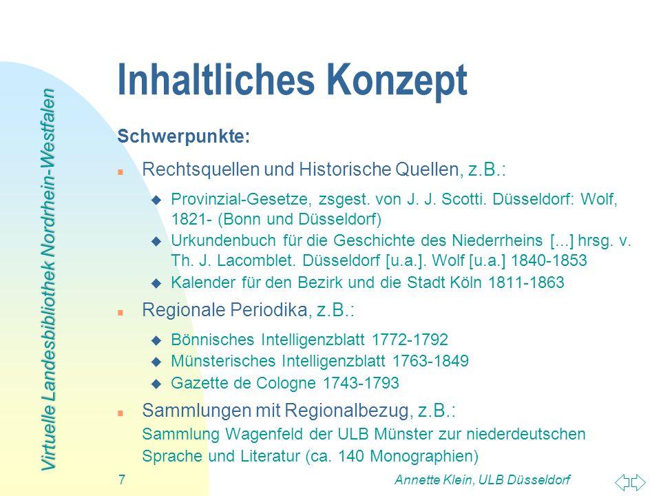 Virtuelle Landesbibliothek Nordrhein-Westfalen Annette Klein, ULB Düsseldorf7 Inhaltliches Konzept Schwerpunkte: n Rechtsquellen und Historische Quell