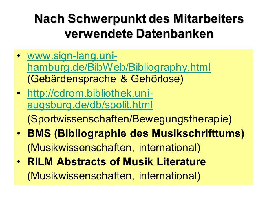 Nach Schwerpunkt des Mitarbeiters verwendete Datenbanken www.sign-lang.uni- hamburg.de/BibWeb/Bibliography.html (Gebärdensprache & Gehörlose)www.sign-lang.uni- hamburg.de/BibWeb/Bibliography.html http://cdrom.bibliothek.uni- augsburg.de/db/spolit.html http://cdrom.bibliothek.uni- augsburg.de/db/spolit.html (Sportwissenschaften/Bewegungstherapie) BMS (Bibliographie des Musikschrifttums) (Musikwissenschaften, international) RILM Abstracts of Musik Literature (Musikwissenschaften, international)