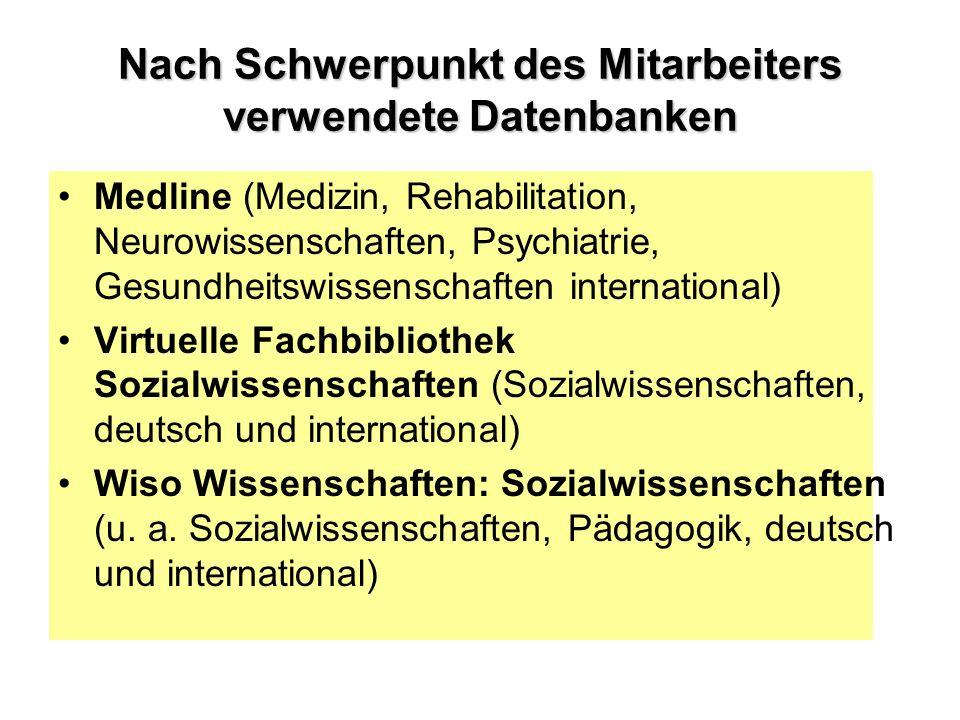 Nach Schwerpunkt des Mitarbeiters verwendete Datenbanken Medline (Medizin, Rehabilitation, Neurowissenschaften, Psychiatrie, Gesundheitswissenschaften