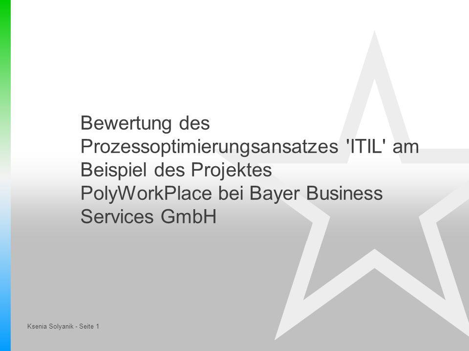 Ksenia Solyanik - Seite 1 Bewertung des Prozessoptimierungsansatzes 'ITIL' am Beispiel des Projektes PolyWorkPlace bei Bayer Business Services GmbH