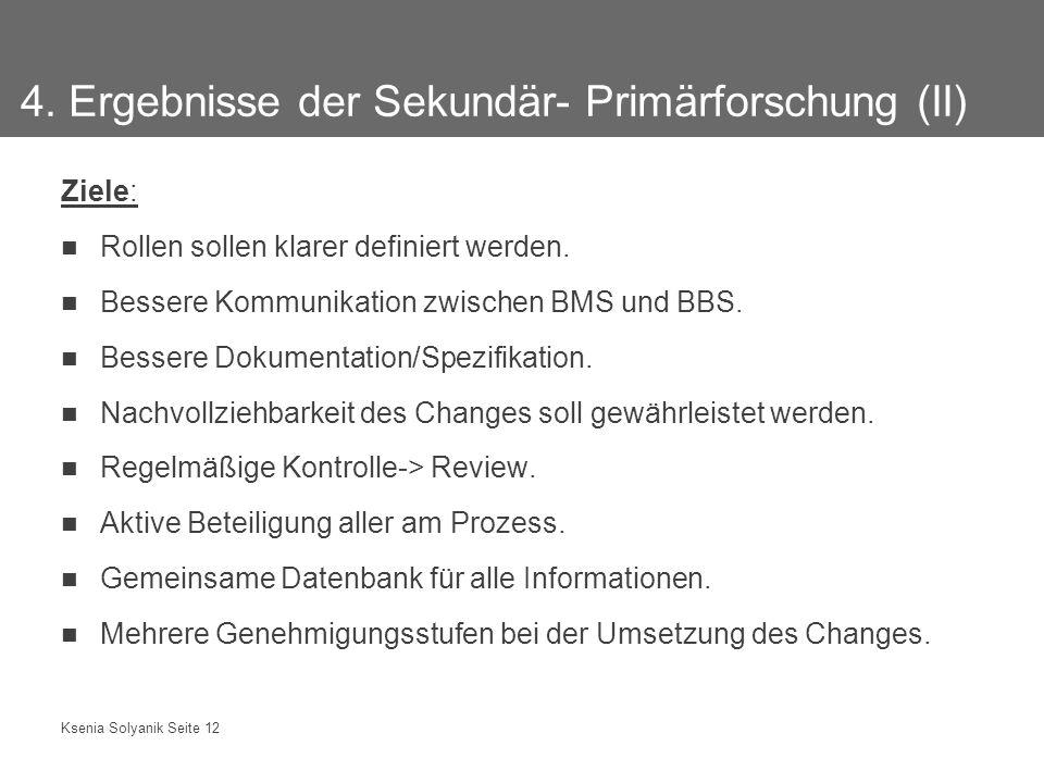 Ksenia Solyanik Seite 12 4. Ergebnisse der Sekundär- Primärforschung (II) Ziele: Rollen sollen klarer definiert werden. Bessere Kommunikation zwischen