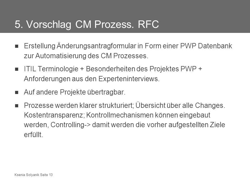 Ksenia Solyanik Seite 13 5. Vorschlag CM Prozess. RFC Erstellung Änderungsantragformular in Form einer PWP Datenbank zur Automatisierung des CM Prozes