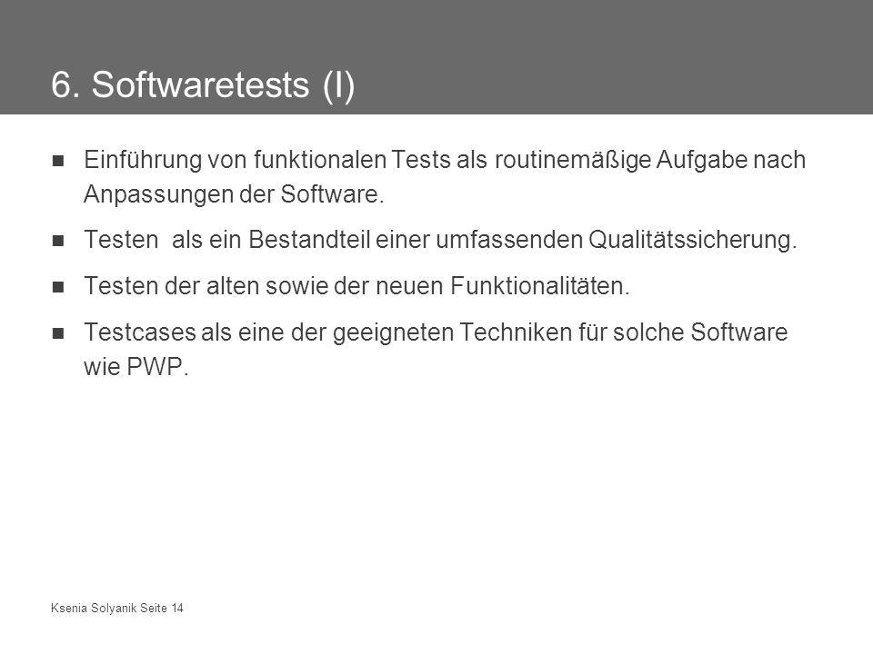 Ksenia Solyanik Seite 14 6. Softwaretests (I) Einführung von funktionalen Tests als routinemäßige Aufgabe nach Anpassungen der Software. Testen als ei