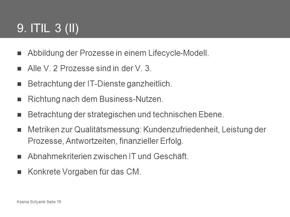 Ksenia Solyanik Seite 19 9. ITIL 3 (II) Abbildung der Prozesse in einem Lifecycle-Modell. Alle V. 2 Prozesse sind in der V. 3. Betrachtung der IT-Dien