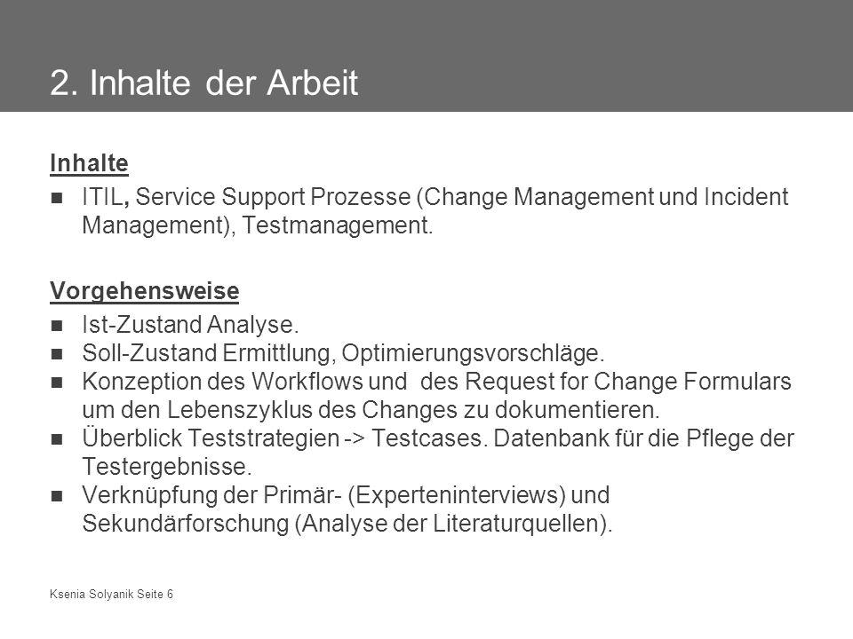 Ksenia Solyanik Seite 6 2. Inhalte der Arbeit Inhalte ITIL, Service Support Prozesse (Change Management und Incident Management), Testmanagement. Vorg