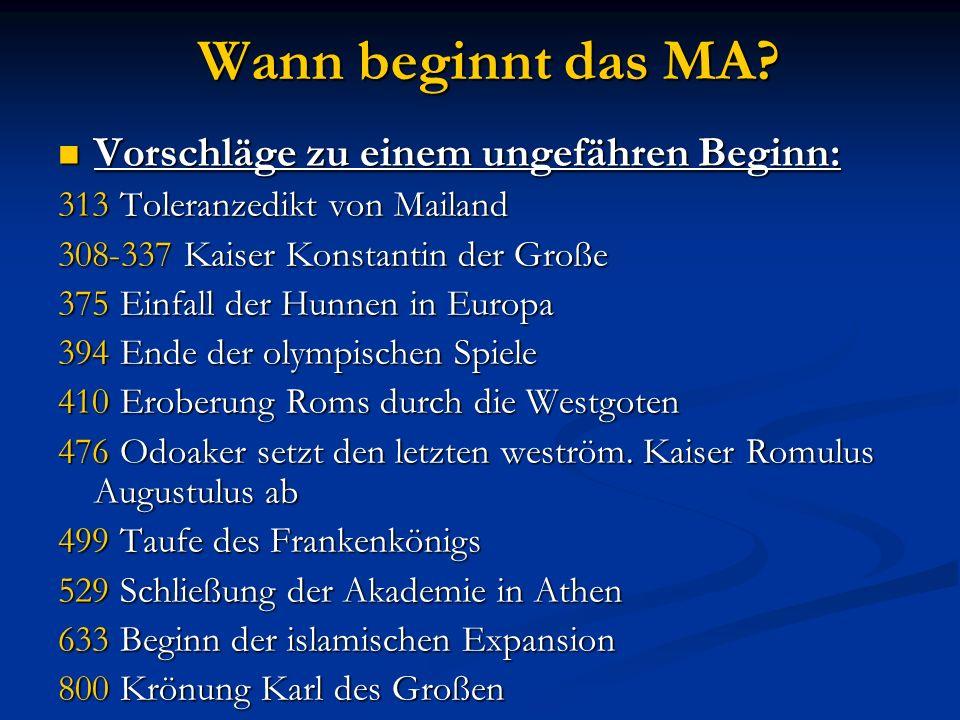 Wann beginnt das MA? Vorschläge zu einem ungefähren Beginn: Vorschläge zu einem ungefähren Beginn: 313 Toleranzedikt von Mailand 308-337 Kaiser Konsta