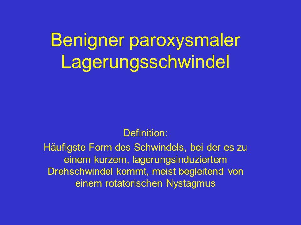 Benigner paroxysmaler Lagerungsschwindel Definition: Häufigste Form des Schwindels, bei der es zu einem kurzem, lagerungsinduziertem Drehschwindel kom