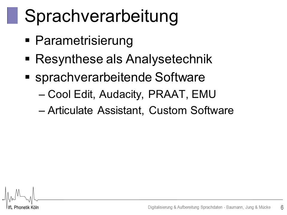 17 Digitalisierung & Aufbereitung Sprachdaten - Baumann, Jung & Mücke Zwischen Labor- und Feldforschung