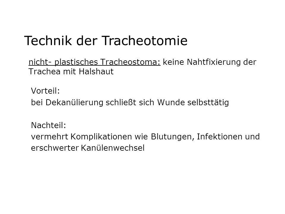 nicht- plastisches Tracheostoma: keine Nahtfixierung der Trachea mit Halshaut Vorteil: bei Dekanülierung schließt sich Wunde selbsttätig Nachteil: ver