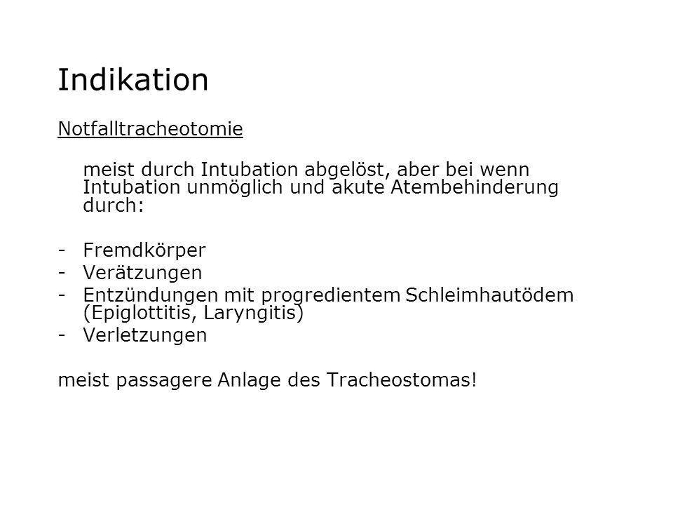 Indikation Notfalltracheotomie meist durch Intubation abgelöst, aber bei wenn Intubation unmöglich und akute Atembehinderung durch: -Fremdkörper -Verä