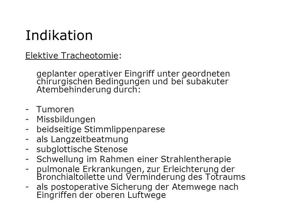 Elektive Tracheotomie: geplanter operativer Eingriff unter geordneten chirurgischen Bedingungen und bei subakuter Atembehinderung durch: -Tumoren -Mis