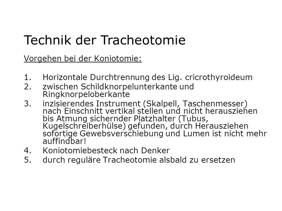 Vorgehen bei der Koniotomie: 1.Horizontale Durchtrennung des Lig. cricrothyroideum 2.zwischen Schildknorpelunterkante und Ringknorpeloberkante 3.inzis