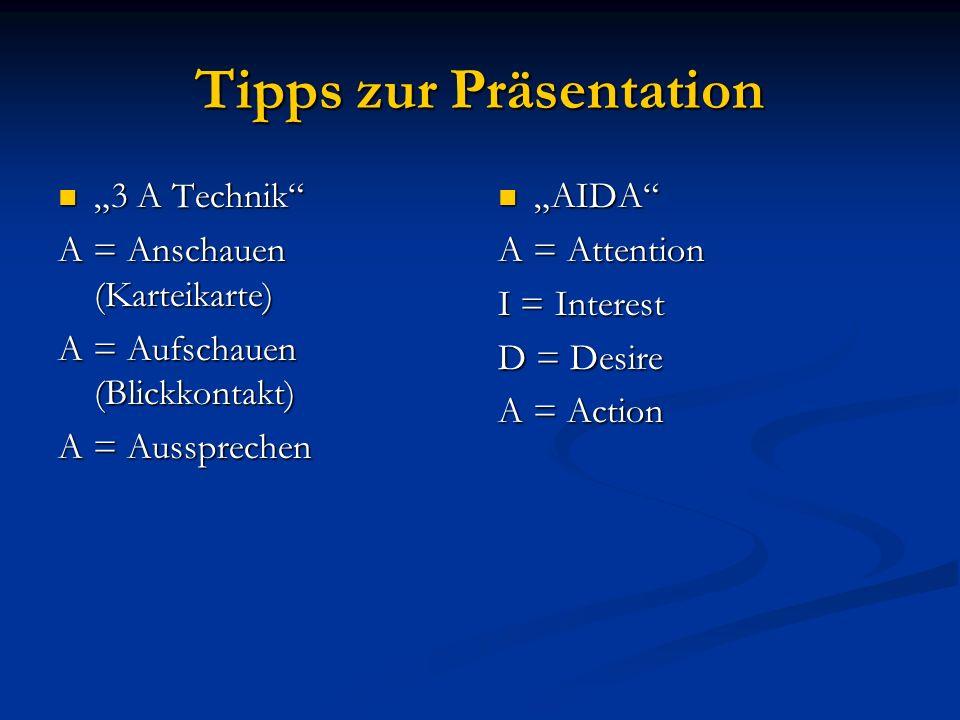 Tipps zur Präsentation 3 A Technik 3 A Technik A = Anschauen (Karteikarte) A = Aufschauen (Blickkontakt) A = Aussprechen AIDA A = Attention I = Interest D = Desire A = Action