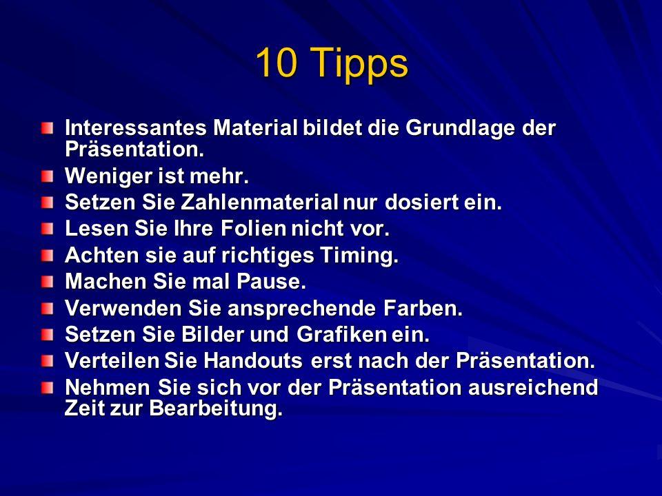 10 Tipps Interessantes Material bildet die Grundlage der Präsentation. Weniger ist mehr. Setzen Sie Zahlenmaterial nur dosiert ein. Lesen Sie Ihre Fol