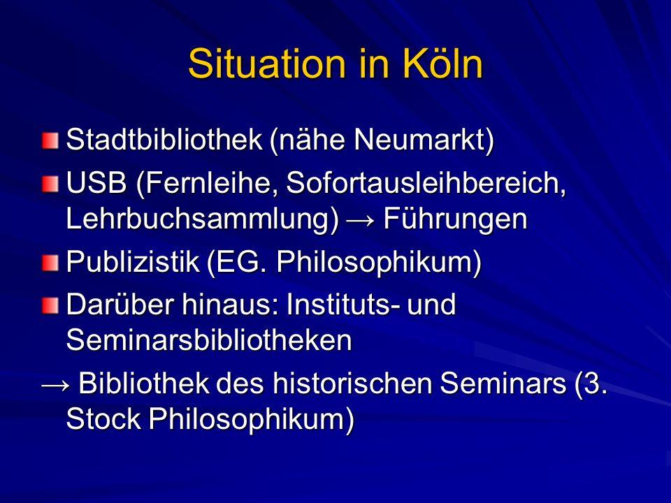 Situation in Köln Stadtbibliothek (nähe Neumarkt) USB (Fernleihe, Sofortausleihbereich, Lehrbuchsammlung) Führungen Publizistik (EG. Philosophikum) Da