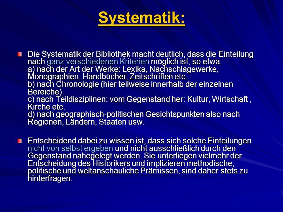Systematik: Die Systematik der Bibliothek macht deutlich, dass die Einteilung nach ganz verschiedenen Kriterien möglich ist, so etwa: a) nach der Art
