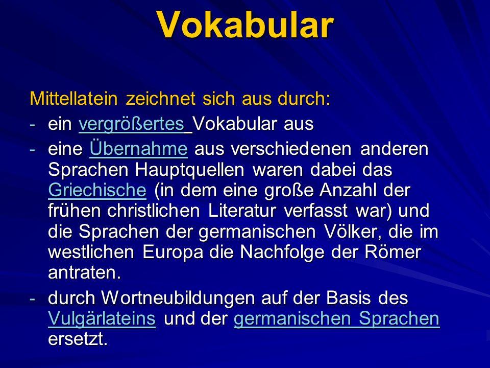 Vokabular Mittellatein zeichnet sich aus durch: - ein vergrößertes Vokabular aus - eine Übernahme aus verschiedenen anderen Sprachen Hauptquellen ware