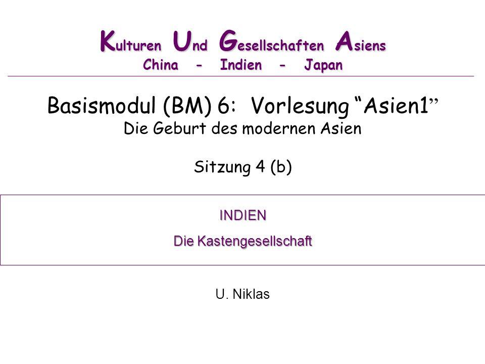 K ulturen U nd G esellschaften A siens China - Indien - Japan Basismodul (BM) 6: Vorlesung Asien1 Die Geburt des modernen Asien Sitzung 4 (b) U.