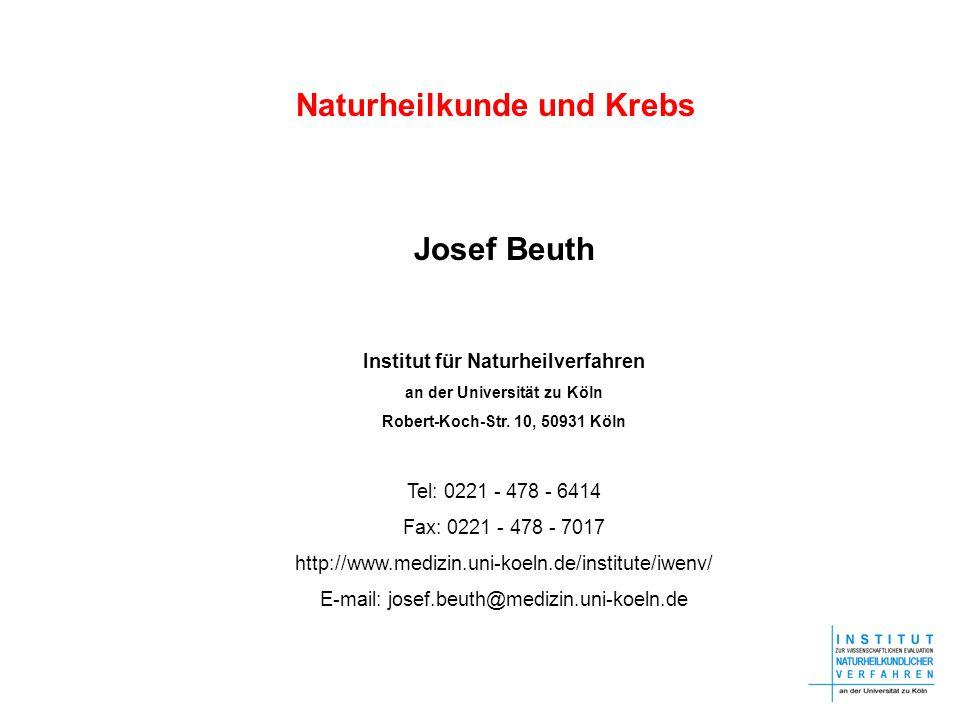 Naturheilkunde und Krebs Josef Beuth Institut für Naturheilverfahren an der Universität zu Köln Robert-Koch-Str. 10, 50931 Köln Tel: 0221 - 478 - 6414