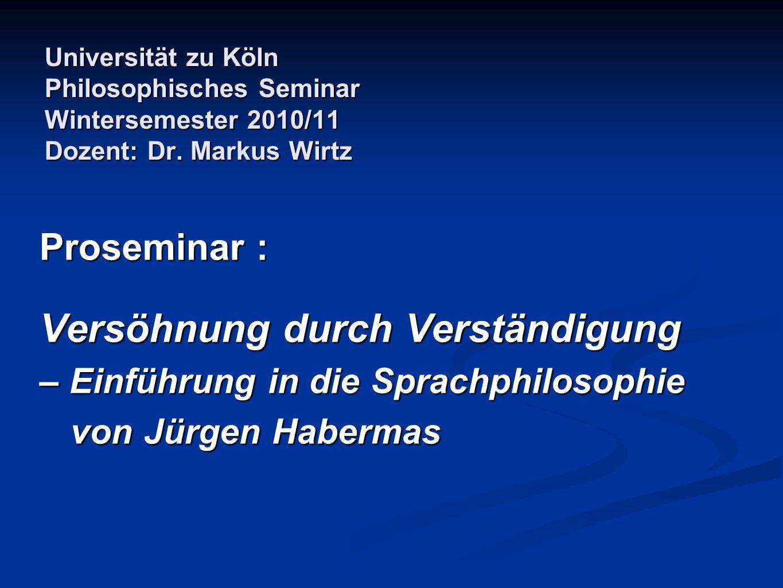 Universität zu Köln Philosophisches Seminar Wintersemester 2010/11 Dozent: Dr. Markus Wirtz Proseminar : Versöhnung durch Verständigung – Einführung i