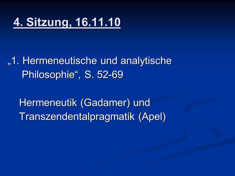 4. Sitzung, 16.11.10 1. Hermeneutische und analytische Philosophie, S. 52-69 Philosophie, S. 52-69 Hermeneutik (Gadamer) und Hermeneutik (Gadamer) und