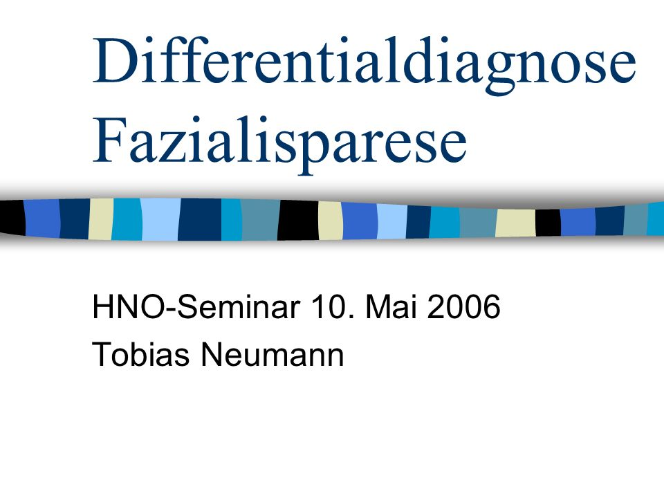 Differentialdiagnose Fazialisparese HNO-Seminar 10. Mai 2006 Tobias Neumann
