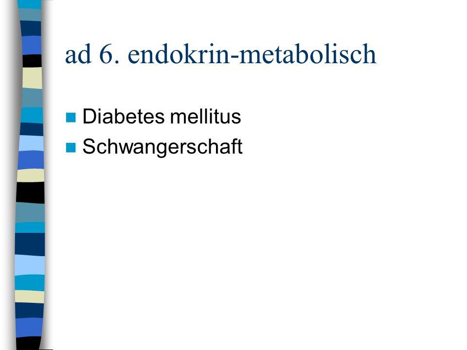 ad 6. endokrin-metabolisch Diabetes mellitus Schwangerschaft