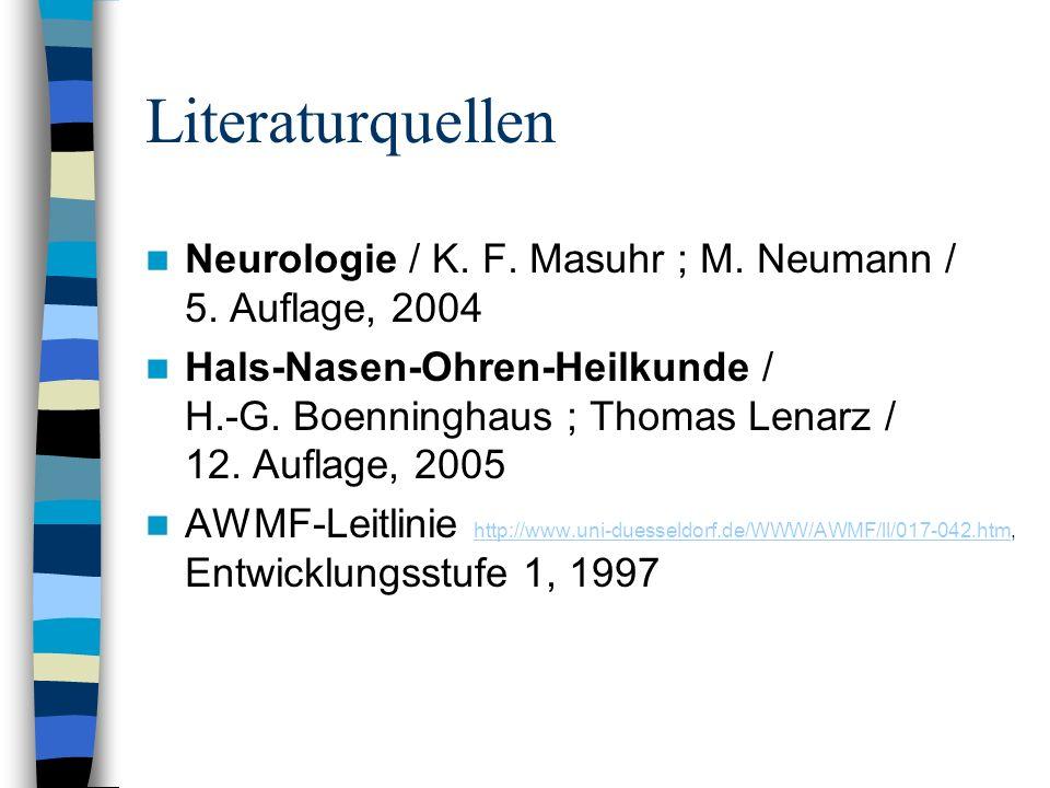 Literaturquellen Neurologie / K. F. Masuhr ; M. Neumann / 5. Auflage, 2004 Hals-Nasen-Ohren-Heilkunde / H.-G. Boenninghaus ; Thomas Lenarz / 12. Aufla