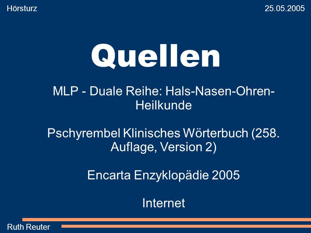 Hörsturz 25.05.2005 Ruth Reuter Quellen MLP - Duale Reihe: Hals-Nasen-Ohren- Heilkunde Pschyrembel Klinisches Wörterbuch (258. Auflage, Version 2) Enc