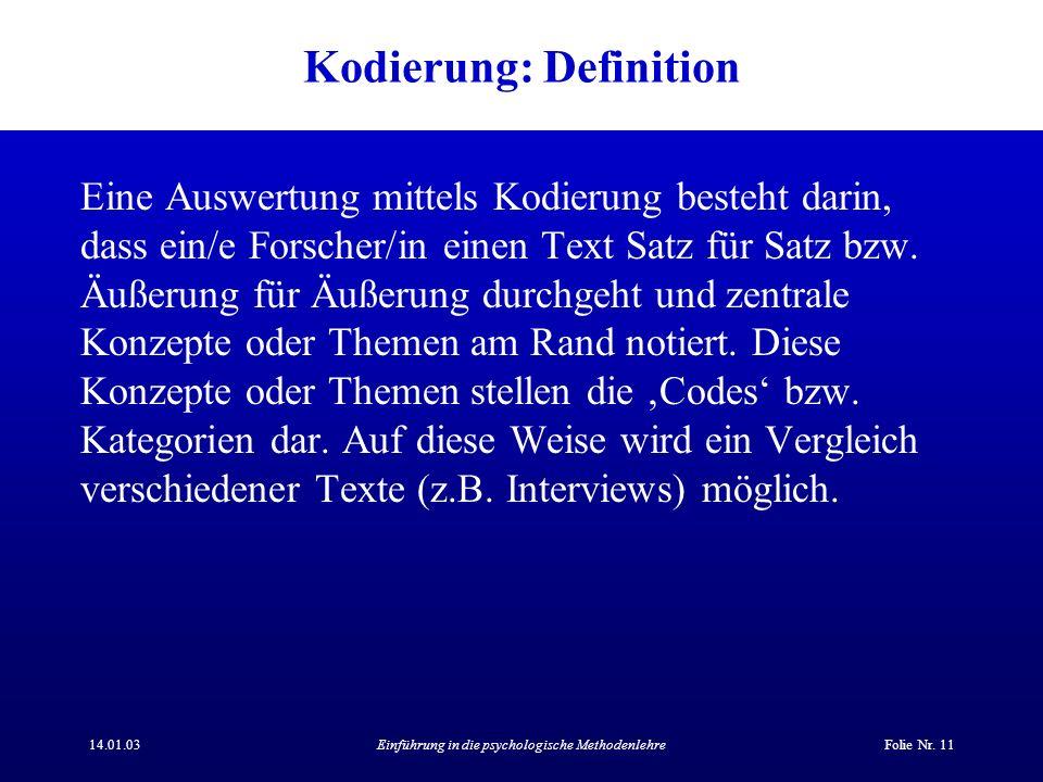 14.01.03Einführung in die psychologische MethodenlehreFolie Nr. 11 Kodierung: Definition Eine Auswertung mittels Kodierung besteht darin, dass ein/e F