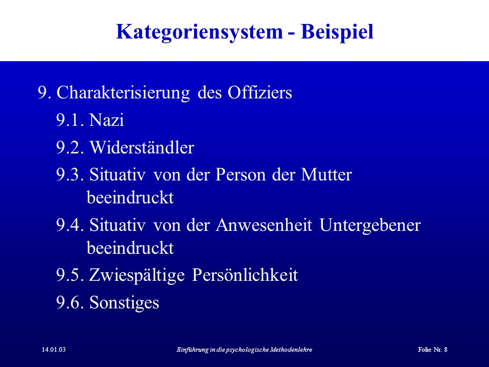 14.01.03Einführung in die psychologische MethodenlehreFolie Nr. 8 Kategoriensystem - Beispiel 9. Charakterisierung des Offiziers 9.1. Nazi 9.2. Widers