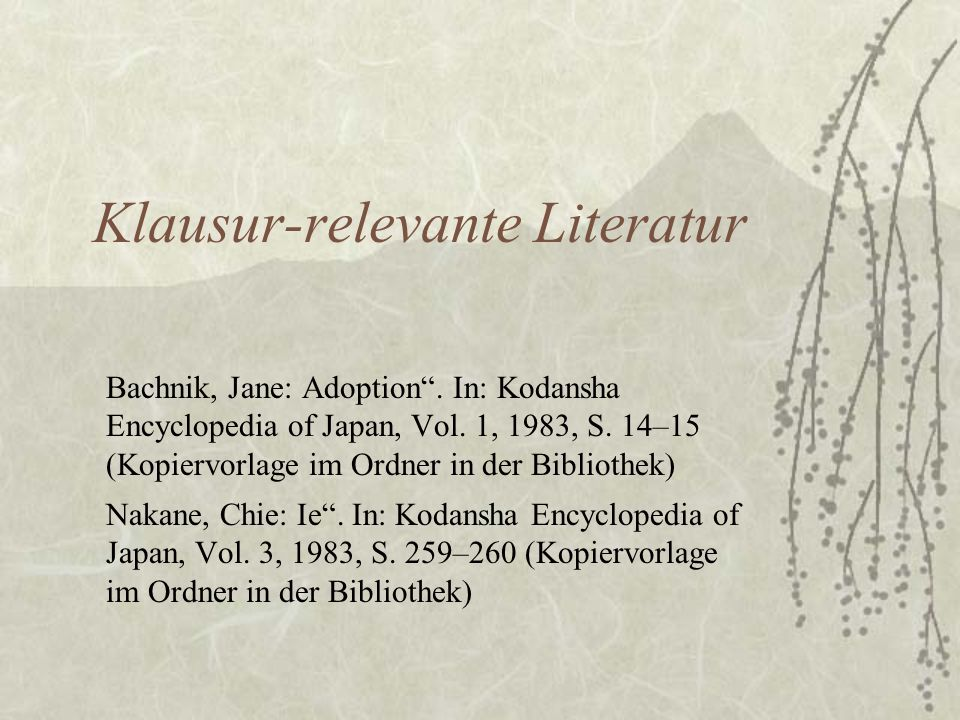 Klausur-relevante Literatur Bachnik, Jane: Adoption. In: Kodansha Encyclopedia of Japan, Vol. 1, 1983, S. 14–15 (Kopiervorlage im Ordner in der Biblio