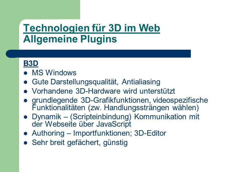 Technologien für 3D im Web Allgemeine Plugins B3D MS Windows Gute Darstellungsqualität, Antialiasing Vorhandene 3D-Hardware wird unterstützt grundlegende 3D-Grafikfunktionen, videospezifische Funktionalitäten (zw.