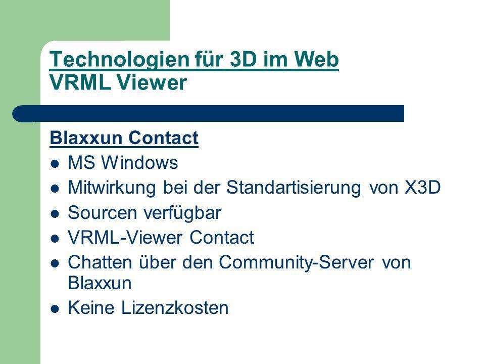Technologien für 3D im Web VRML Viewer Blaxxun Contact MS Windows Mitwirkung bei der Standartisierung von X3D Sourcen verfügbar VRML-Viewer Contact Chatten über den Community-Server von Blaxxun Keine Lizenzkosten