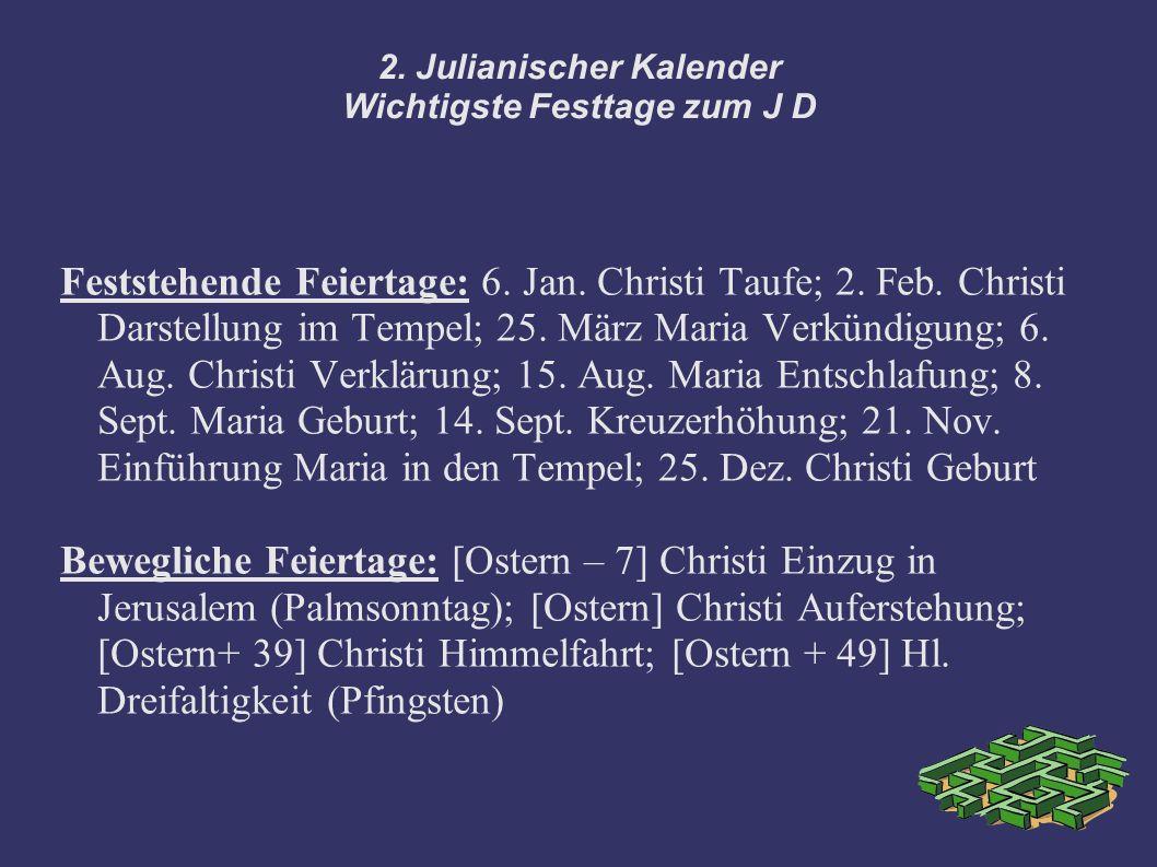 2. Julianischer Kalender Wichtigste Festtage zum J D Feststehende Feiertage: 6. Jan. Christi Taufe; 2. Feb. Christi Darstellung im Tempel; 25. März Ma