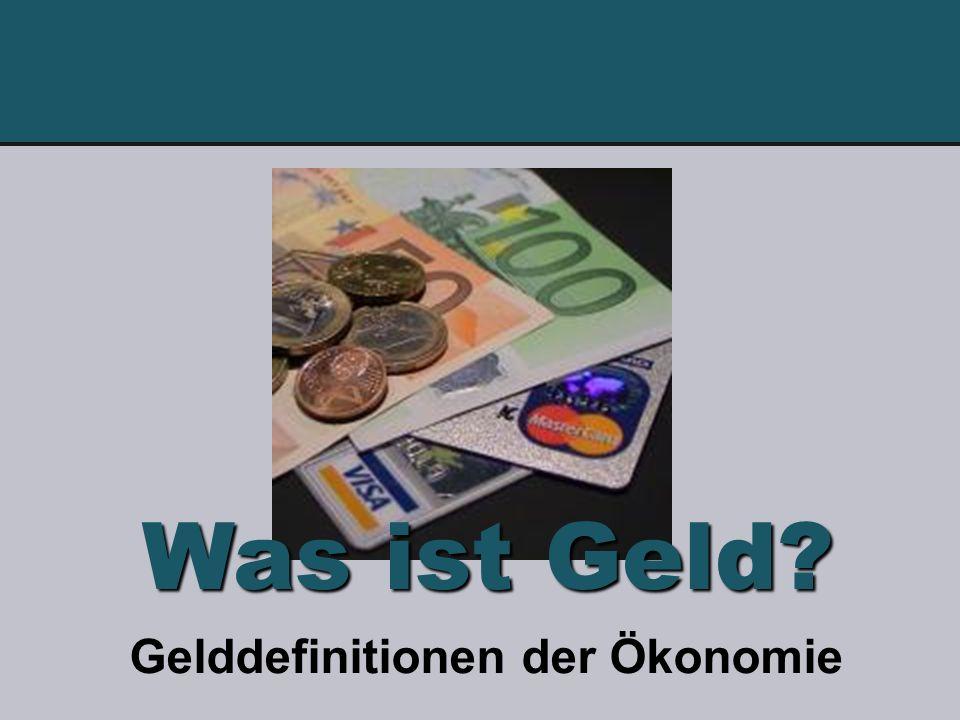 Gelddefinitionen der Ökonomie Was ist Geld?