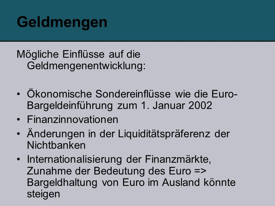 Geldmengen Mögliche Einflüsse auf die Geldmengenentwicklung: Ökonomische Sondereinflüsse wie die Euro- Bargeldeinführung zum 1. Januar 2002 Finanzinno